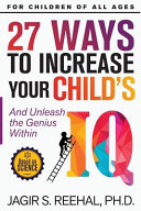27 Ways to Increase Your Child's IQ: And Unleash the Genius Within