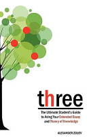 Three  The Ultimate Student s Guide to Acing the Extended Essay and Theory of Knowledge