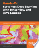 Hands On Serverless Deep Learning With Tensorflow And Aws Lambda