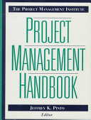 The Project Management Institute Project Management Handbook : management. the contributors look at the technical,...