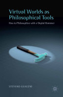 Virtual Worlds as Philosophical Tools