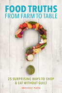download ebook food truths from farm to table: 25 surprising ways to shop & amp;eat without guilt pdf epub