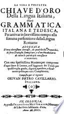 Der Rechte und Vollkommene Göldene Schlüssel zu der Italiänischen Sprach, Oder Die Italiänische und Teutsche SPRACH-KUNST