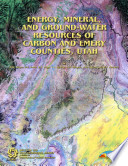 Energy  Mineral  and Ground water Resources of Carbon and Emery Counties  Utah