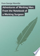 Adventures of Working Men  From the Notebook of a Working Surgeon