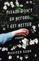 Please Don't Go Before I Get Better by Madisen Kuhn
