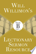 Will Willimon   s Lectionary Sermon Resource  Year B
