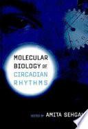 Molecular Biology of Circadian Rhythms
