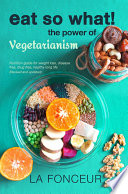 Eat So What The Power Of Vegetarianism