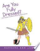 Are You Fully Dressed   A Christian   s Guide to Wearing God   s Armor
