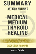 Summary Anthony William S Medical Medium Thyroid Healing