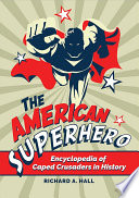 The American Superhero Encyclopedia Of Caped Crusaders In History