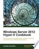 Windows Server 2012 Hyper V Cookbook