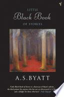 Little Black Book of Stories by Antonia S. Byatt