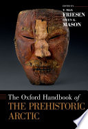 The Oxford Handbook Of The Prehistoric Arctic : on earth to be settled by...