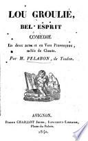 Lou Grulié bel esprit, vo Suzeto et Tribor; Comédie en deux actes, et en vers provençaux mêlée de chants