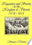 Inquisition and Society in the Kingdom of Valencia  1478 1834