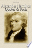 Alexander Hamilton: Quotes & Facts