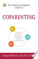 The Conscious Parent s Guide to Coparenting