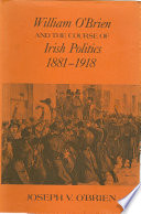 William O Brien and the Course of Irish Politics  1881 1918
