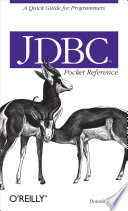 JDBC Pocket Reference : programming interfaces (apis) that developers need...