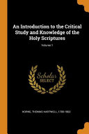 An Introduction to the Critical Study and Knowledge of the Holy Scriptures; Volume 1 Culturally Important And Is Part Of