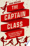 The Captain Class  The Hidden Force That Creates the World   s Greatest Teams
