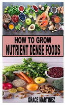 How To Grow Nutrient Dense Foods