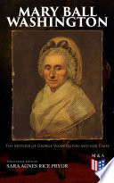Mary Ball Washington: The Mother of George Washington and her Times (Illustrated Edition)