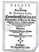 Valete unnd Letze Predigt M. Melchioris Volcii, gewesnen Pfarrers der Evangelischen Kirchen bey S. Anna in Augspurg, alß selbiger von dannen zur Abbtey Anhausen vociert und beruffen worden0
