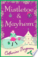 Mistletoe and Mayhem: A cosy, chaotic Christmas read! To Get You In The Christmas Spirit