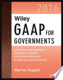 Wiley GAAP for Governments 2016  Interpretation and Application of Generally Accepted Accounting Principles for State and Local Governments