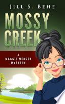 Mossy Creek  A Maggie Mercer Mystery Book 1
