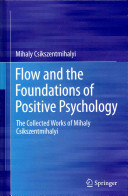 Flow and the foundations of positive psychology : the collected works of Mihaly Csikszentmihalyi