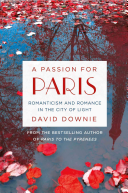A Passion For Paris : author's encyclopedic knowledge of the city and its...