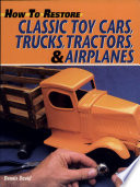 How To Restore Classic Toy Cars Trucks Tractors And Airplanes