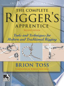 The Complete Rigger s Apprentice  Tools and Techniques for Modern and Traditional Rigging  Second Edition