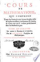Cours de mathematique  qui comprend toutes les parties les plus utiles   les plus necessaires    un homme de guerre       tous ceux qui se veulent perfectionner dans cette science  Tome premier   cinquie me      Par Mr Ozanam  professeur des mathematiques