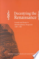 Decentring the Renaissance Canada and Europe in Multidisciplinary Perspective, 1500-1700