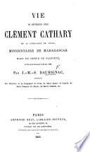 Vie du r  v  rend p  re Cl  ment Cathary de la Compagnie de J  sus  missionnaire de Madagascar  etc