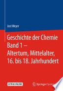 Geschichte der Chemie Band 1 – Altertum, Mittelalter, 16. bis 18. Jahrhundert
