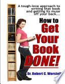 How to Get Your Book Done   A Tough love Approach to Writing That Book and Getting Its Muse Off Your Back