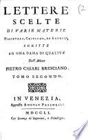 Lettere scelte di varie materie piacevoli, critiche, ed erudite, scritte ad una dama di qualità dall'abbate Pietro Chiari Bresciano. Tomo primo [-terzo]