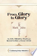 download ebook from glory to glory, the life, ministy, death, and resurrection of jesus christ pdf epub