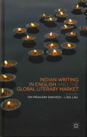 Indian Writing in English and the Global Literary Market Delves Into The Influences And Pressures Of The