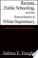 Racism  Public Schooling  and the Entrenchment of White Supremacy