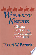 Wandering Knights  China Legacies  Lived and Recalled
