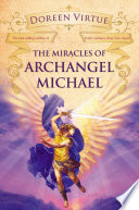 The Miracles Of Archangel Michael : calls upon him. inthis enlightening work, doreen virtue...