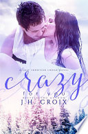 Crazy For You  A Last Frontier Lodge Novel