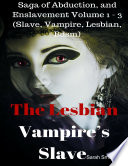 The Lesbian Vampire   s Slave   Saga of Abduction  and Enslavement Volume 1   3  Slave  Vampire  Lesbian  Bdsm